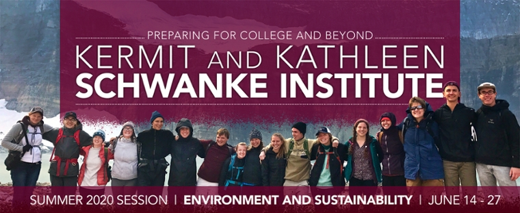 Image Banner.  Text on top of image reads: Preparing for College and Beyond/Kermit and Kathleen Schwanke Institute Summer 2020 Session/ Environment and Sustainability/June 14-27